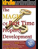 The Magic of Part Time Property Development (Property Development Series - 2011 AUSTRALIAN EDITION)