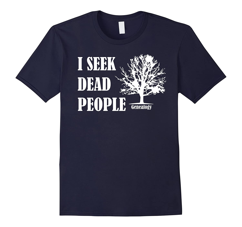 Genealogy Shirt - I Seek Dead People I Do Genealogy T-Shirt-BN