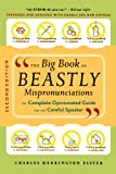 The Big Book of Beastly Mispronunciations: The Complete Opinionated Guide for the Careful Speaker