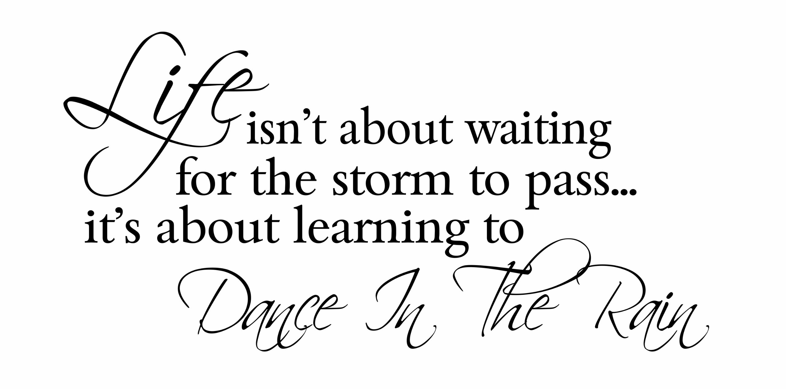 Life Isn't About Waiting for the Strom to Pass It's About Learning to Dance in the Rain Quote Wall Decal (LARGE) Quote Sticker Art Decor Living Room by Lovely Decals World LLC