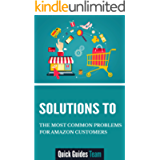 SOLUTIONS TO THE MOST COMMON PROBLEMS FOR AMAZON CUSTOMERS: Managing Your Account, Problem With An Order, Payment Issues…