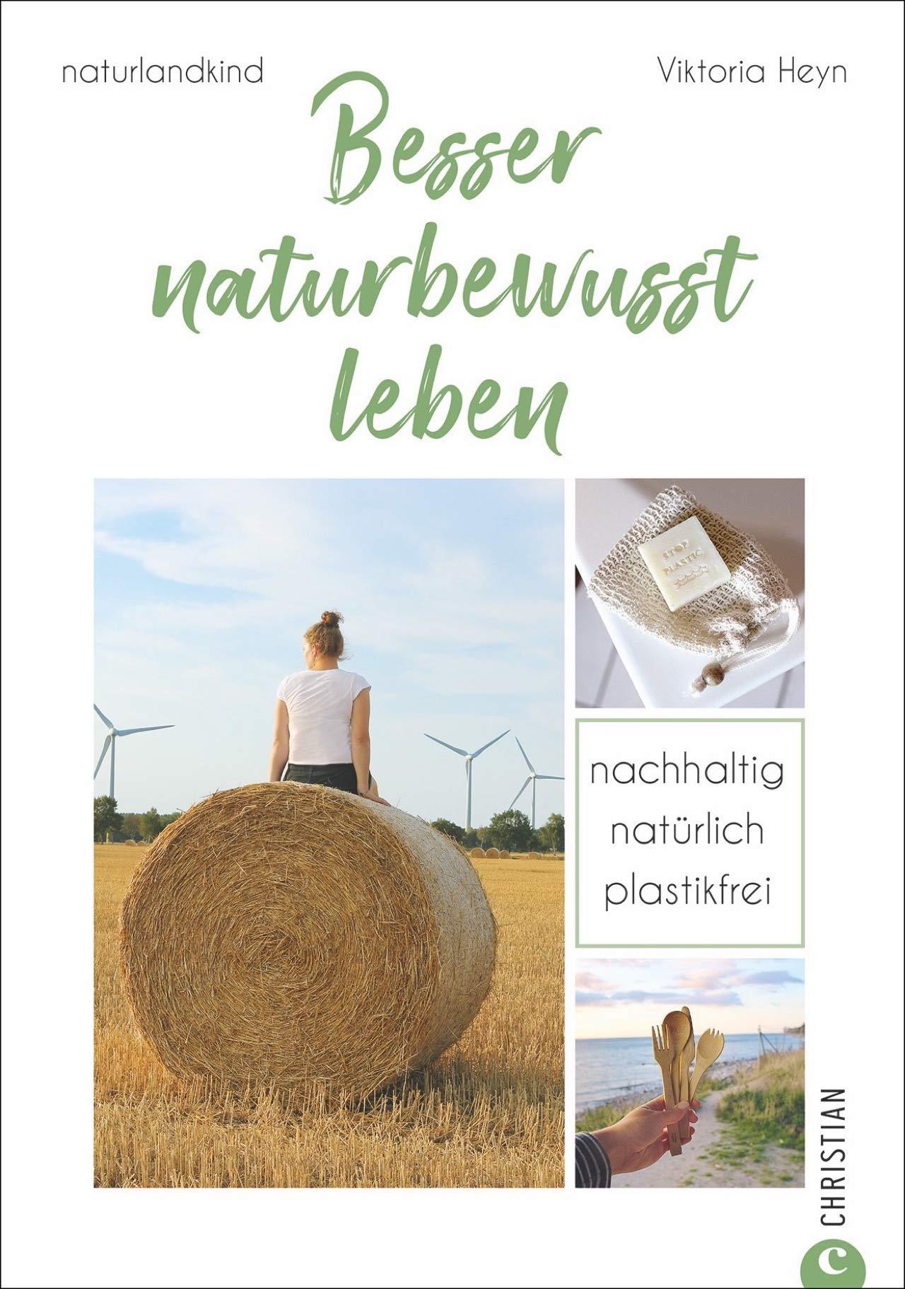 Naturlandkind  Besser Naturbewusst Leben   Nachhaltig. Natürlich. Plastikfrei. Ein Ratgeber Mit Praktischen Tipps Für Ein Leben Ohne Plastik ... Und Extra Kapitel Zum Trend Fair Fashion.