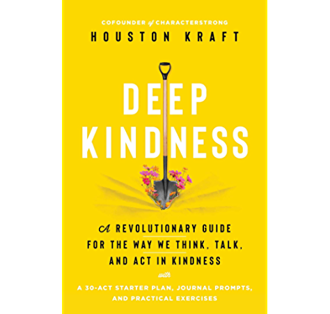 Deep Kindness A Revolutionary Guide For The Way We Think Talk And Act In Kindness Kindle Edition By Kraft Houston Religion Spirituality Kindle Ebooks Amazon Com