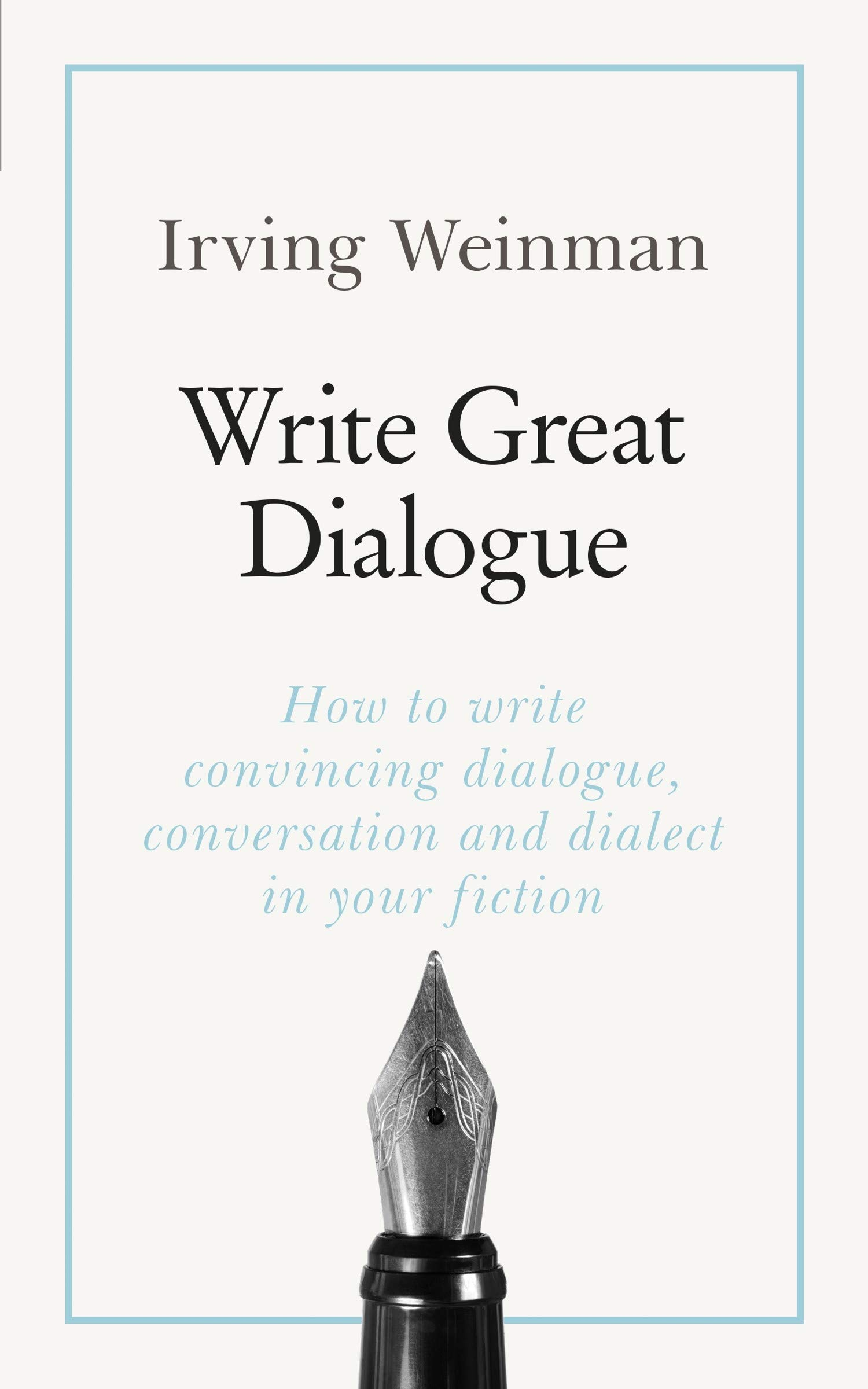 Write Great Dialogue  How To Write Convincing Dialogue Conversation And Dialect In Your Fiction  Teach Yourself   English Edition