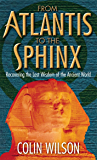 From Atlantis To The Sphinx: Recovering the Lost Wisdom of the Ancient World
