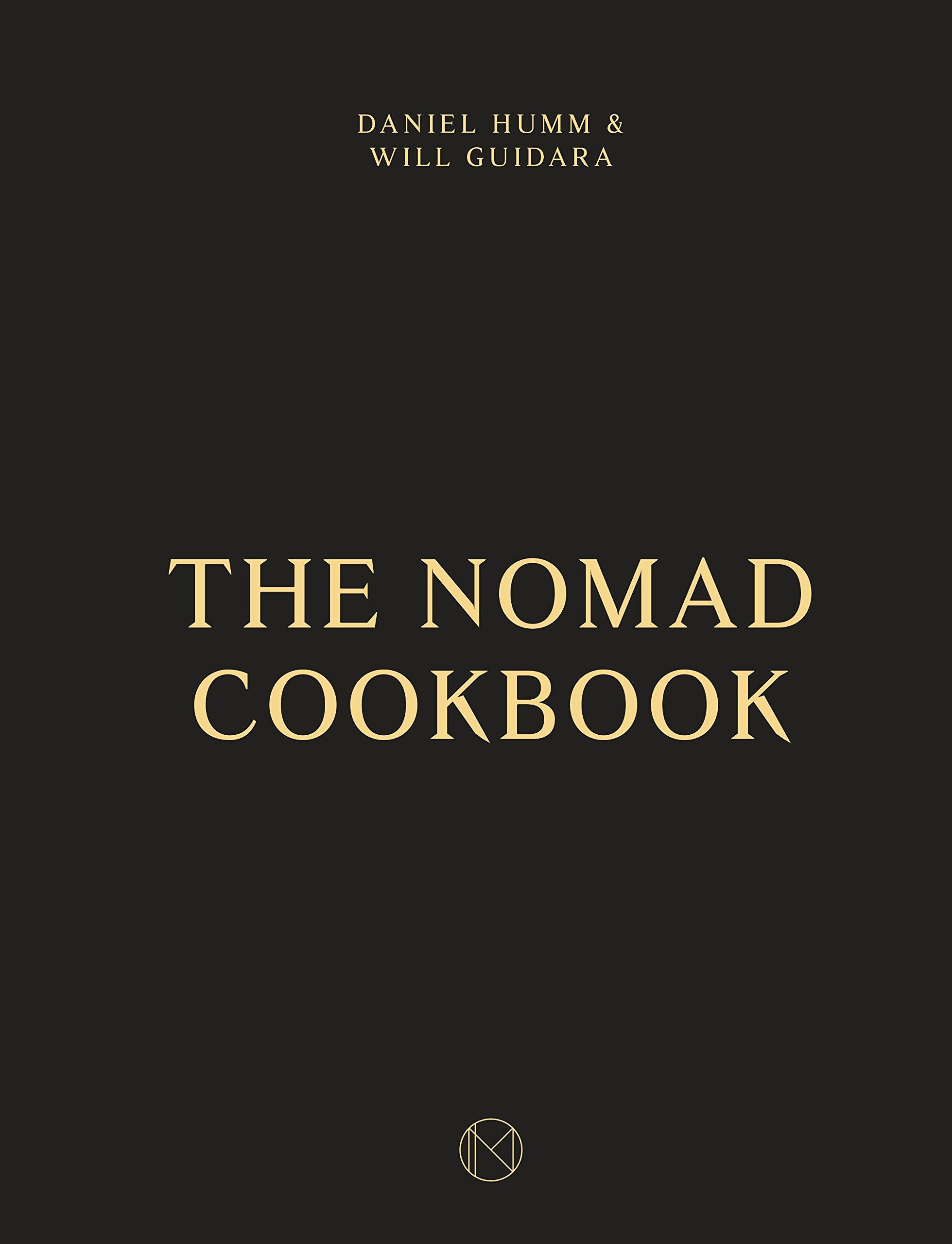 The NoMad Cookbook by Leo Robitschek Will Guidara Daniel Humm