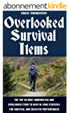 Overlooked Survival Items: The Top 20 Most Underrated and Overlooked Items To Have In Your Stockpile For Survival and Disaster Preparedness (English Edition)