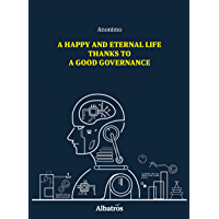 A Happy And Eternal Life Thanks To A Good Governance (English Edition)