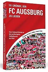 111 Gründe, den FC Augsburg zu lieben - Eine Liebeserklärung an den großartigsten Fußballverein der Welt