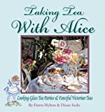 Taking Tea with Alice: Looking-Glass Tea Parties & Fanciful Victorian Teas