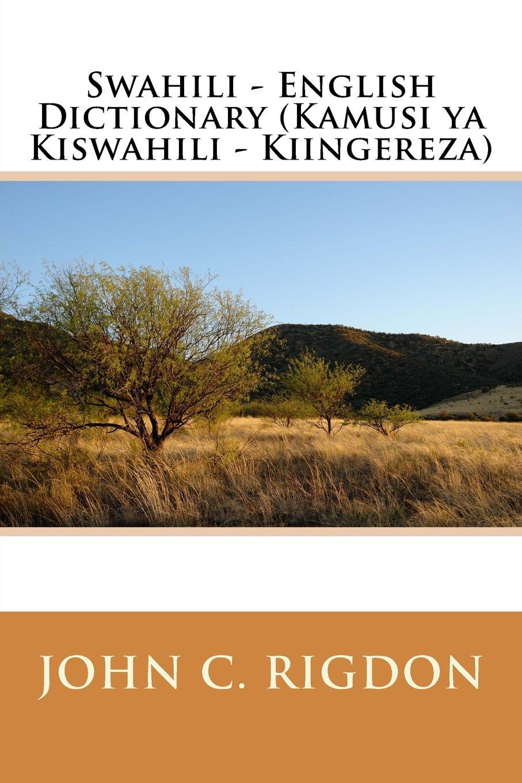 Read Online Swahili - English Dictionary (Kamusi ya Kiswahili - Kiingereza) (Words R Us Bi-lingual Dictionaries) (Volume 15) (English and Swahili Edition) PDF
