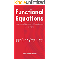 Functional Equations in Mathematical Olympiads (2017 - 2018): Problems and Solutions (Vol. I) (English Edition)