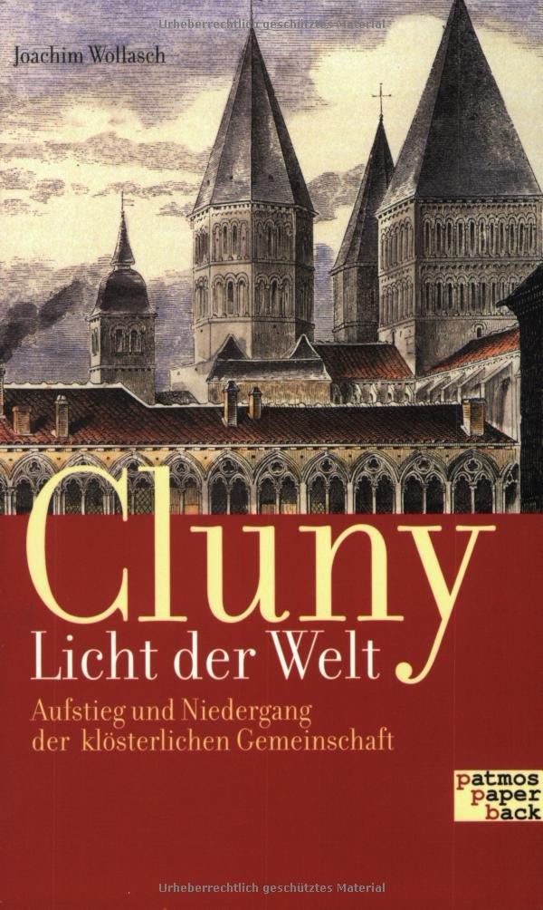 Cluny - Licht der Welt: Aufstieg und Niedergang der klösterlichen Gemeinschaft