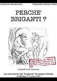 """Perché briganti?: La vera storia del """"brigante"""" Giuseppe Villella di Motta S. Lucia (CZ)"""