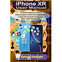 iPhone XR User Manual: For Dummies, Beginners & Seniors to Become Expert of iPhone XR and Upgrade iOS 12 to Latest iOS…