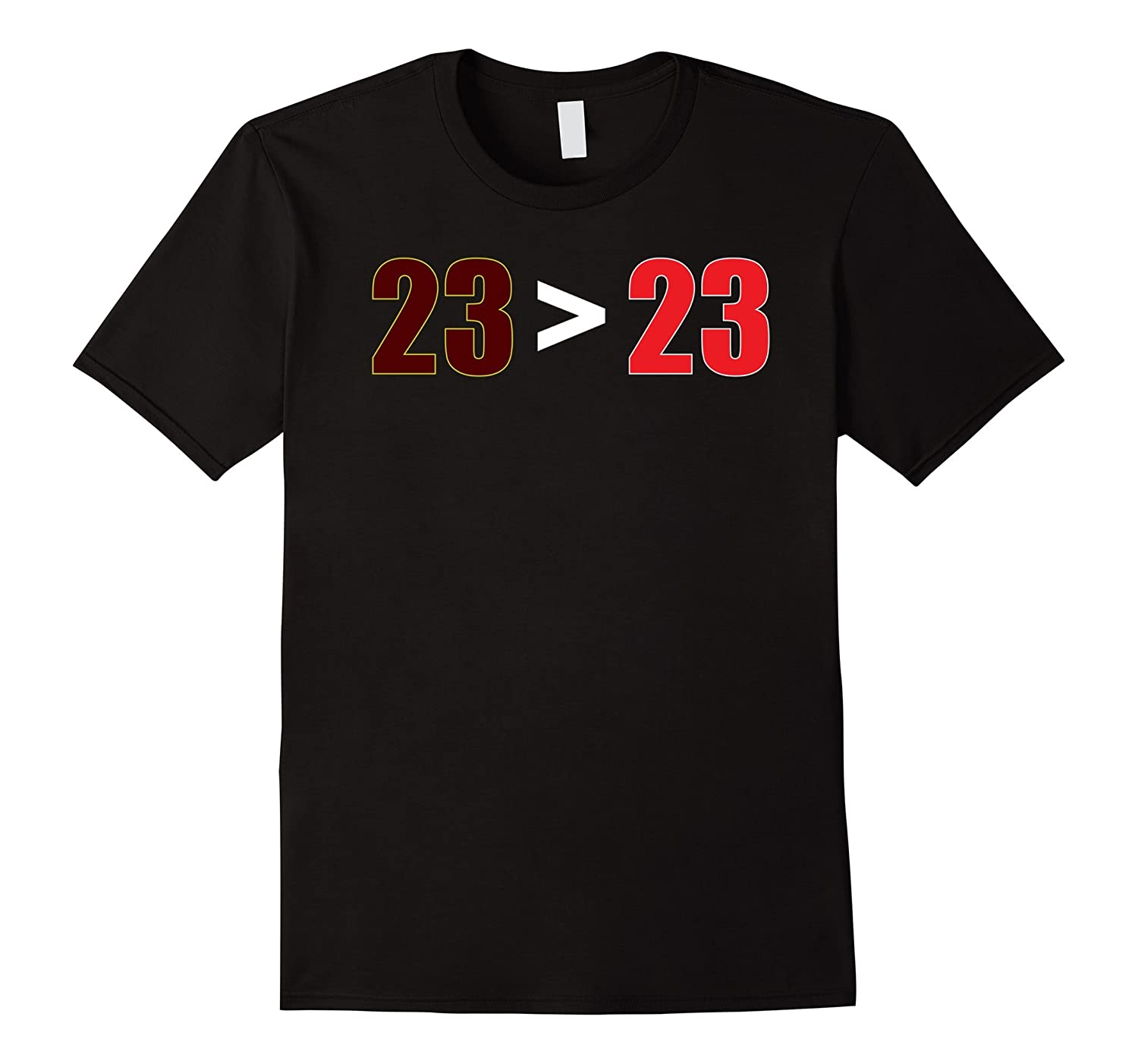 23  23 Shirt  23 is great than 23 Tshirt SUPPORT the King-PL