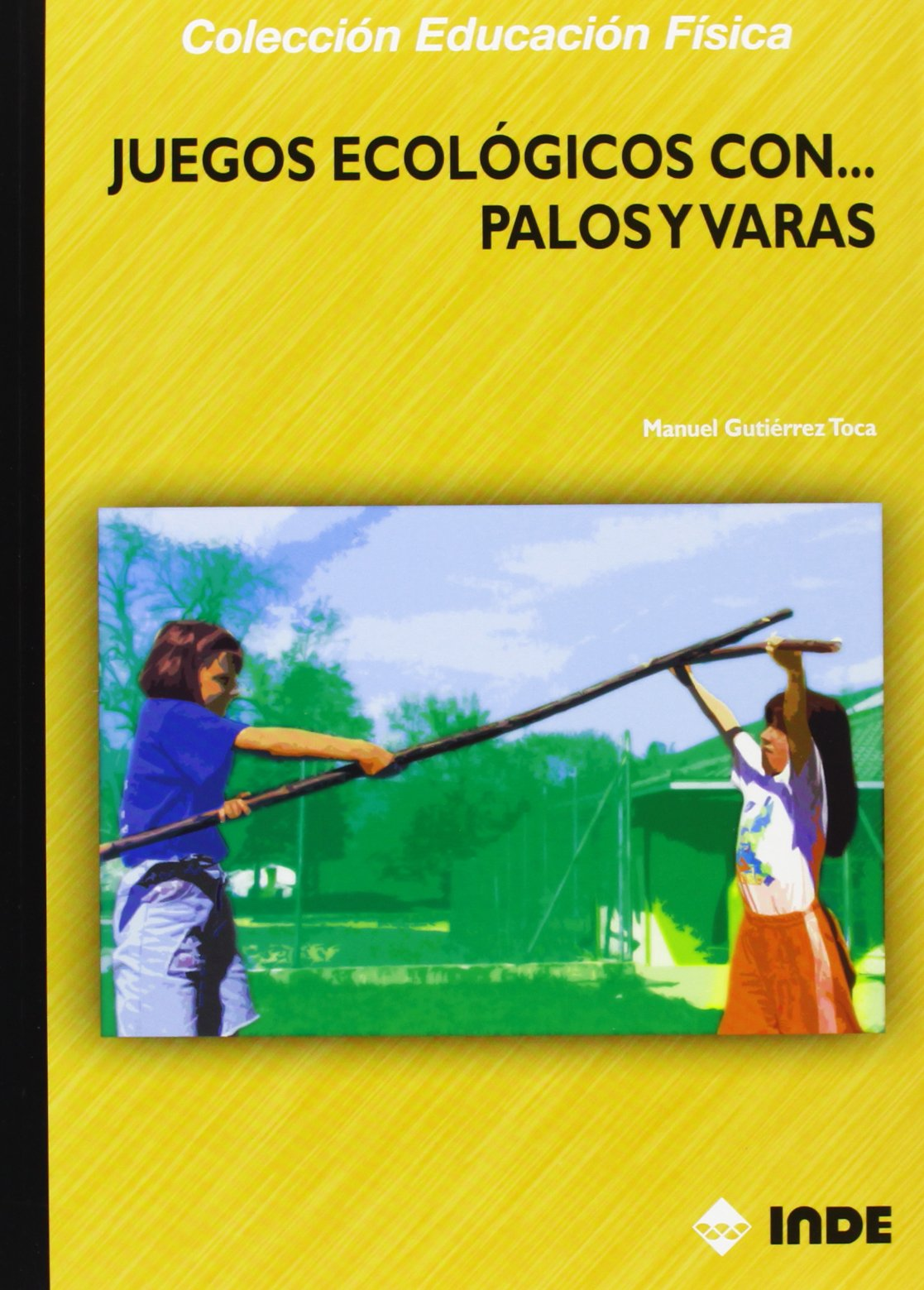 Juegos Ecologicos Con... Palos y Varas (Coleccion Educacion ...
