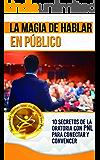 La Magia de Hablar en Público: 10 Secretos de la Oratoria con PNL para Conectar y Convencer (Spanish Edition)