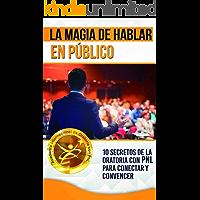 La Magia de Hablar en Público: 10 Secretos de la Oratoria con PNL para Conectar y Convencer