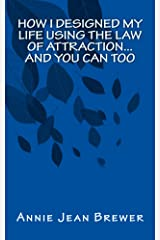 How I Designed My Life Using the Law of Attraction...And You Can Too Kindle Edition