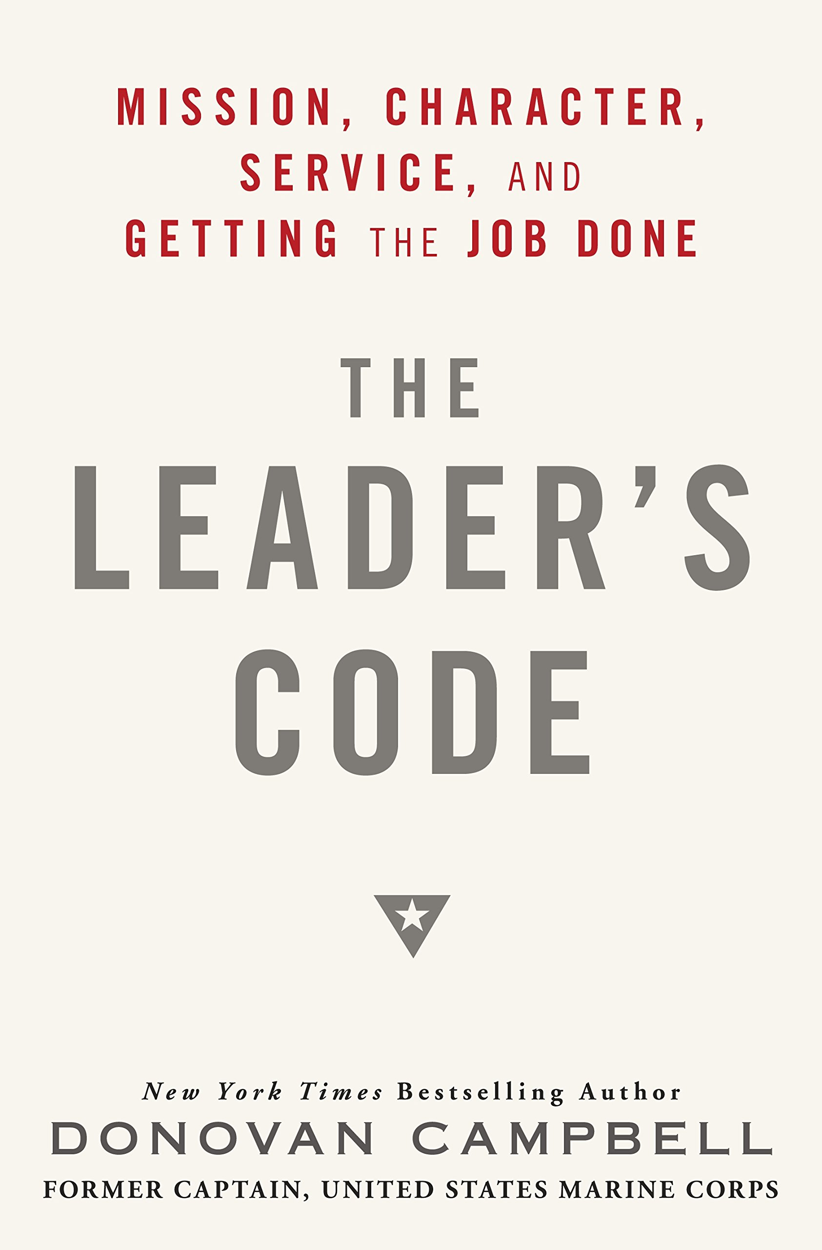 The Leader\'s Code: Mission, Character, Service, and Getting the Job ...