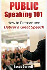 Public Speaking 101: How to Prepare and Deliver a Great Speech Kindle Edition
