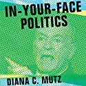 In-Your-Face Politics: The Consequences of Uncivil Media Audiobook by Diana C. Mutz Narrated by Julie McKay