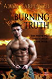 Burning Truth (The White Pine Firefighters  Book 4)
