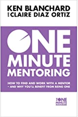 One Minute Mentoring: How to find and work with a mentor - and why you'll benefit from being one Kindle Edition