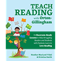 Teach Reading with Orton-Gillingham: 72 Classroom-Ready Lessons to Help Struggling Readers and Students with Dyslexia…