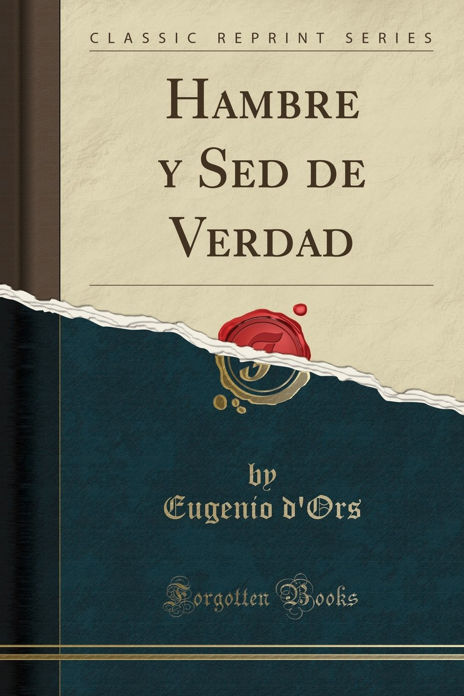 Hambre y Sed de Verdad (Classic Reprint) (Spanish Edition): Eugenio dOrs: 9780428303341: Amazon.com: Books