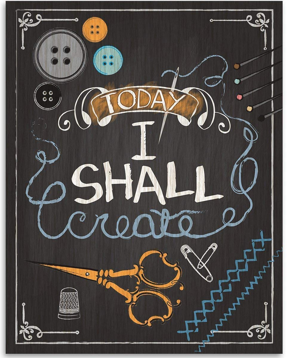 Today I Shall Create - 11x14 Unframed Art Print - Great Craft Room Decor and Gift for Quilters, Seamstresses, Tailors and Sewing Addicts Under $15