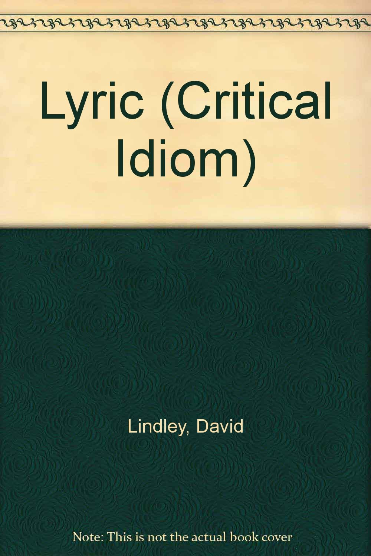 Lyric (Critical Idiom S.): David Lindley: 9780416314304: Amazon.com: Books