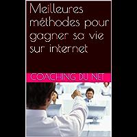 Meilleures méthodes pour gagner sa vie sur internet (French Edition)