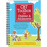 CBT Toolbox for Children and Adolescents: Over 200 Worksheets & Exercises for Trauma, ADHD, Autism, Anxiety, Depression…