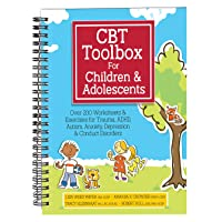 CBT Toolbox for Children and Adolescents: Over 200 Worksheets & Exercises for Trauma...