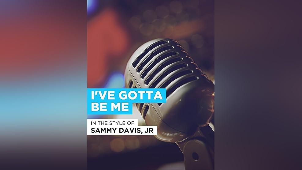 """I've Gotta Be Me in the Style of """"Sammy Davis, Jr"""""""