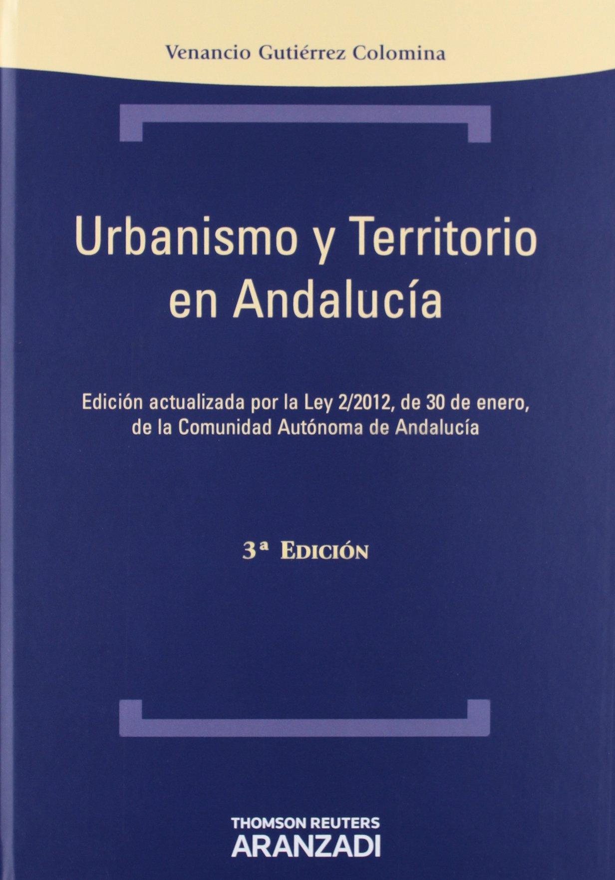 Urbanismo y territorio en Andalucía - Actualizada por la Ley 2/2012 de 30 de enero de la Comunidad Autónoma de Andalucía (Técnica Tapa Dura)