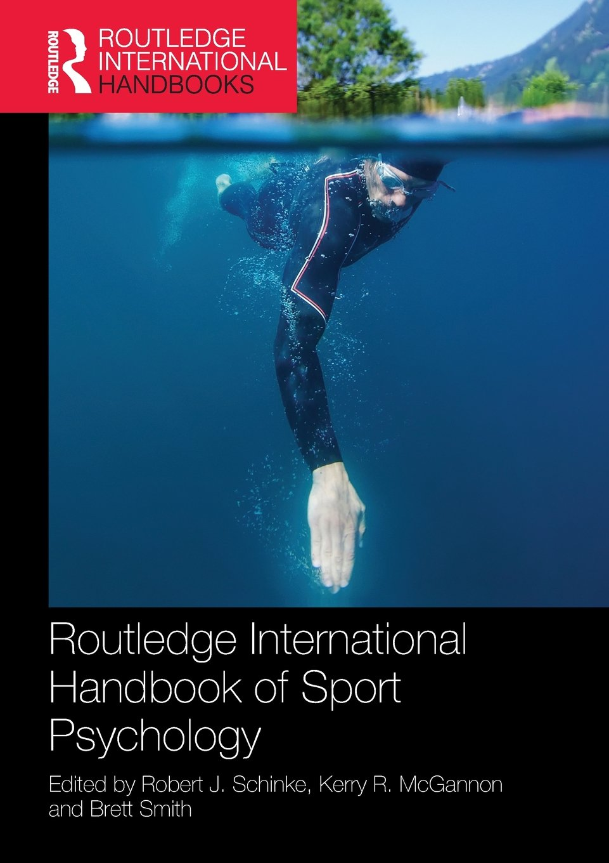 Routledge International Handbook of Sport Psychology (Routledge  International Handbooks): Kerry R. McGannon, Brett Smith, Robert J.  Schinke: 9781138494343: ...