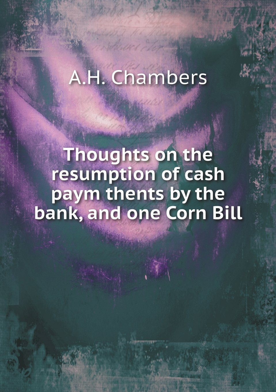 Thoughts on the resumption of cash paym thents by the bank, and one Corn Bill pdf