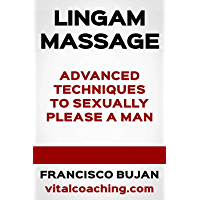 Lingam Massage - Advanced Techniques To Sexually Please A Man (English Edition)