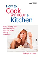 How to Cook Without a Kitchen Kindle Edition