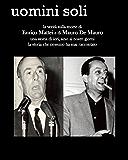 Uomini soli - la verità sulla morte di Enrico Mattei e Mauro De Mauro