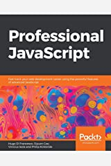 Professional JavaScript: Fast-track your web development career using the powerful features of advanced JavaScript Paperback