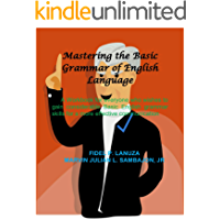 Mastering the Basic Grammar of English Language: A Workbook for everyone who wishes to gain considerable Basic English grammar skills for a more effective communication (English Edition)