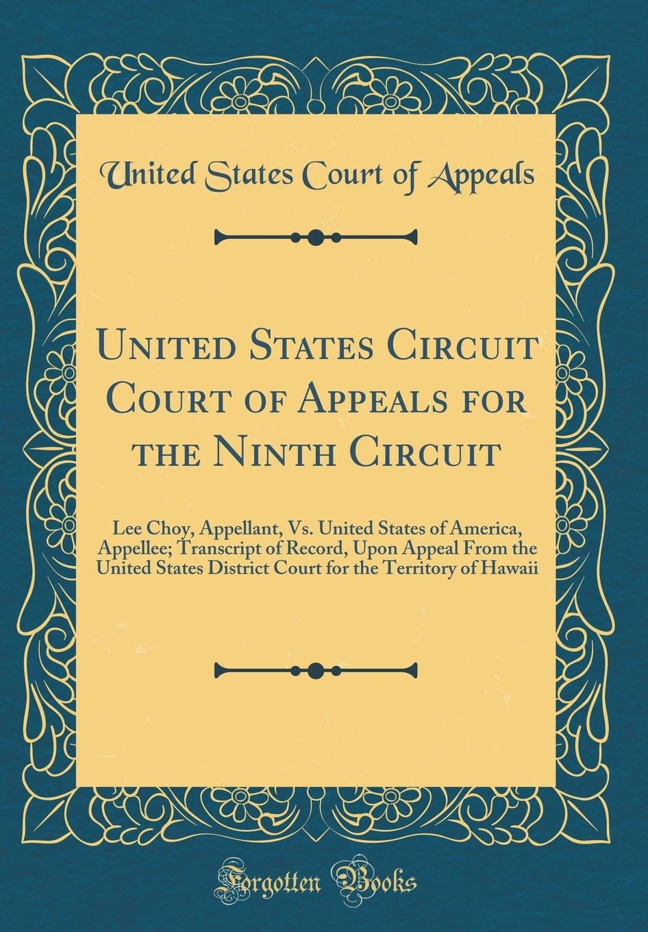 Download United States Circuit Court of Appeals for the Ninth Circuit: Lee Choy, Appellant, vs. United States of America, Appellee; Transcript of Record, Upon for the Territory of Hawaii (Classic Reprint) PDF