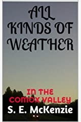 ALL KINDS OF WEATHER: IN THE COMOX VALLEY Kindle Edition