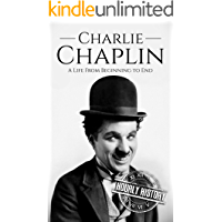 Charlie Chaplin: A Life From Beginning to End (Biographies of Actors Book 3)