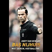 Bas Nijhuis: niet zeiken, voetballen!