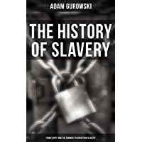 The History of Slavery: From Egypt and the Romans to Christian Slavery: Complete Historical Overview (English Edition)